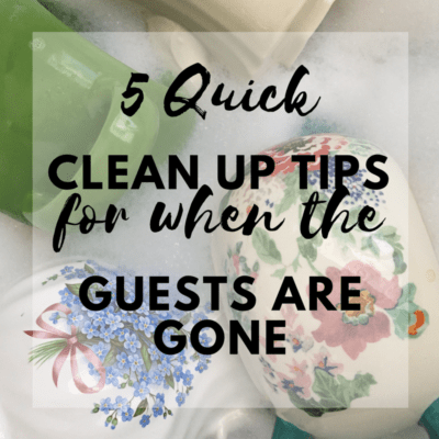 5 Quick Clean Up Tips for When the Guests Are Gone