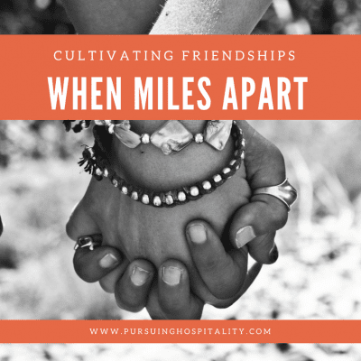 Cultivating Friendships When Miles Apart