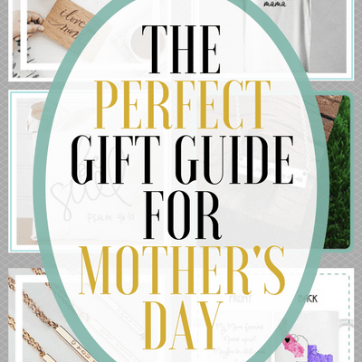 The Perfect Gift Guide for Mother's Day