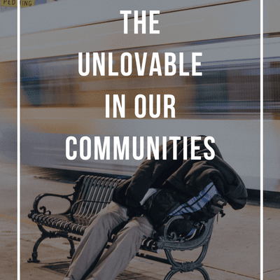 How to Love the Unloveable In Our Communities