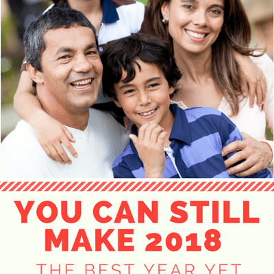 You Can Still Make 2018 the Best Year Yet for Your Family