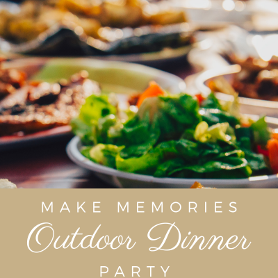 Make Memories with an Outdoor Dinner Party