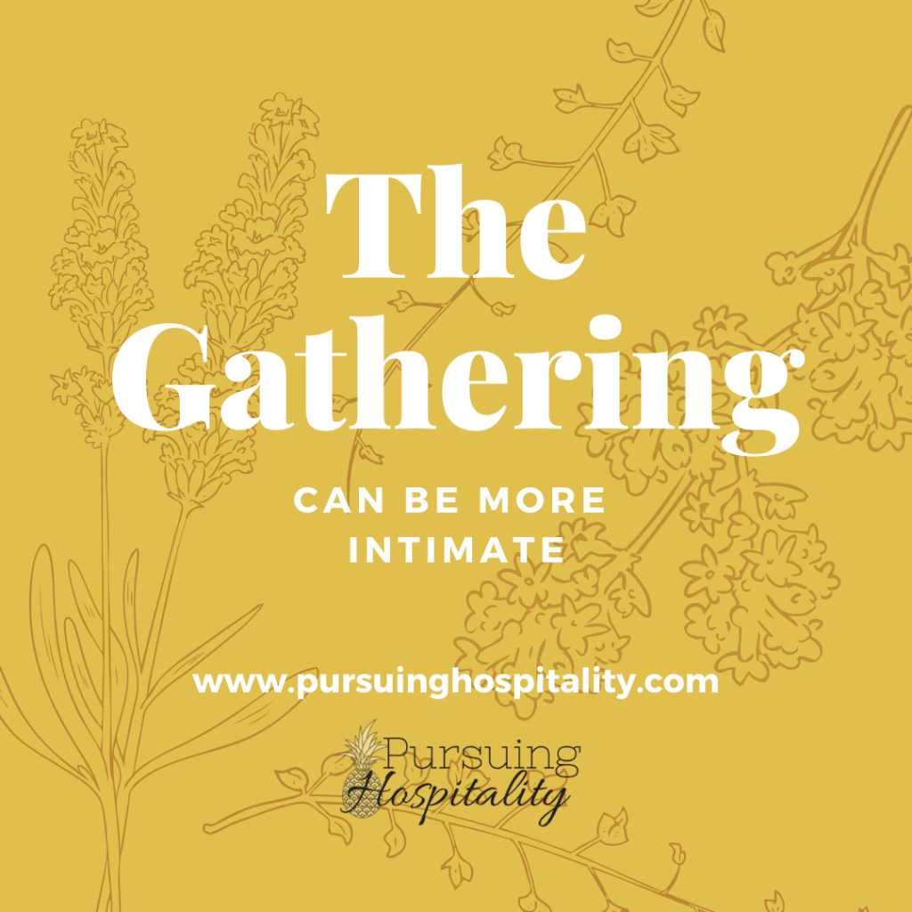 The gathering can be more intimate