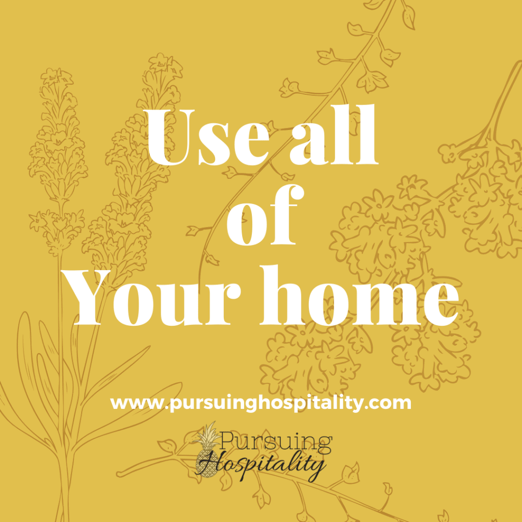 Use all of your home when hosting
