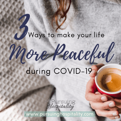 3 Ways to Make Your Life More Peaceful During Covid-19