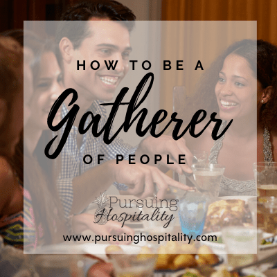 How To Be A Gatherer of People – Hospitality