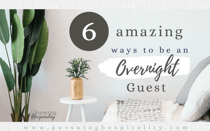 6 Ways to be an Amazing Overnight Guest